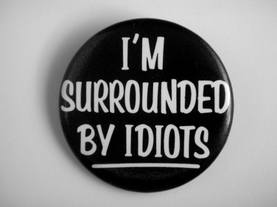 I'm Surrounded by Idiots